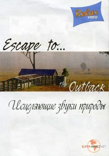 Исцеляющие звуки природы / Escape to... the Outback (2007) DVD5