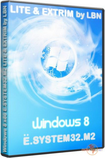 Windows 8 Ultimate x86 Ё.SYSTEM32.M2 LITE & EXTRIM by LBN (2011/RUS/ENG)