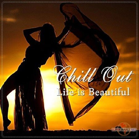 Chill Out. Life is Beautiful (2012)