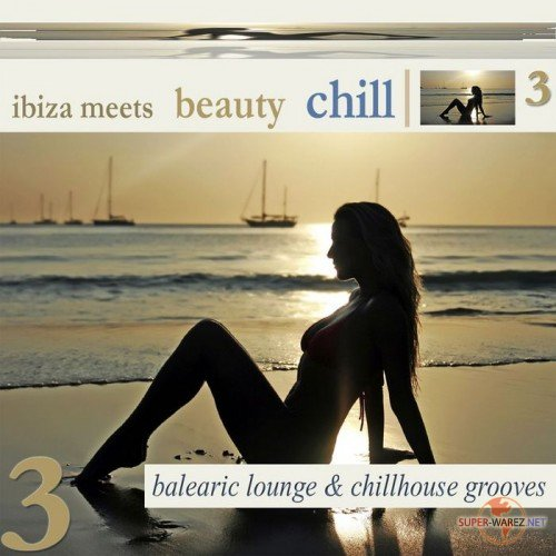 Ibiza Meets Beauty Chill 3: Balearic Lounge & Chill House Grooves (2012)