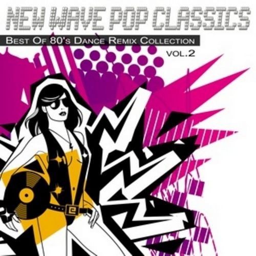 New Wave Pop Classics Vol 2: Best of 80's Dance Remix Collection (2012)