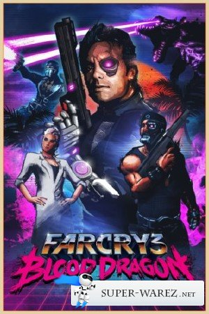 Far Cry 3: Blood Dragon (v 1.0.1/1 DLC/2013/RUS) RePack от R.G.OldGames