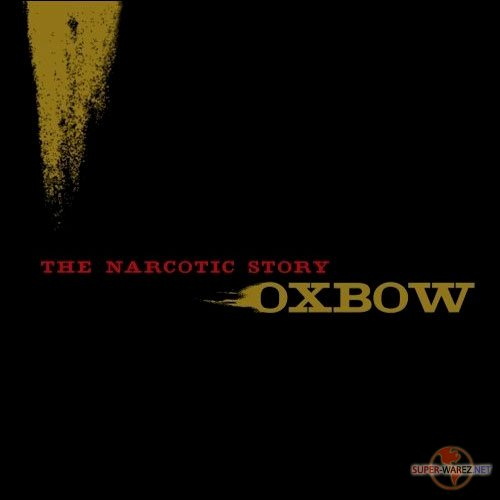 Oxbow - The Narcotic Story (2007) MP3
