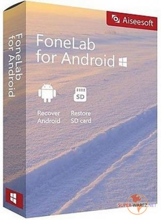 Aiseesoft FoneLab for Android 3.0.10 RePack/Portable by elchupacabra