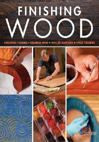 Finishing Wood. Editors of Fine Woodworking