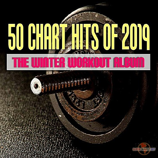 50 Chart Hits Of 2019: The Winter Workout Album (2019) MP3