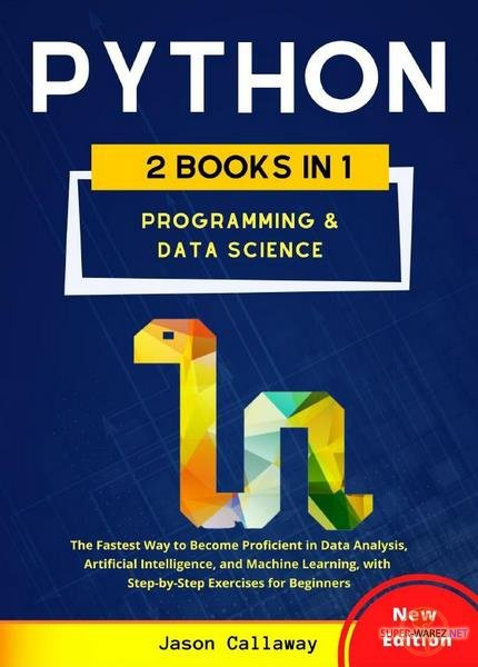 Jason Callaway - Python: Programming & Data Science (2 Books in 1)
